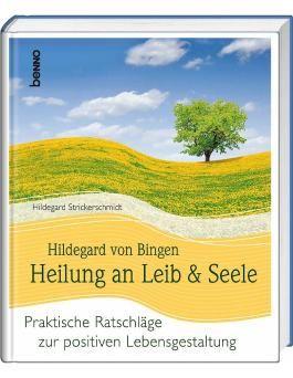 Hildegard von Bingen Heilung an Leib und Seele