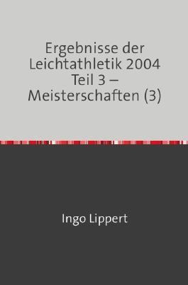 Ergebnisse der Leichtathletik 2004 Teil 3 – Meisterschaften (3)