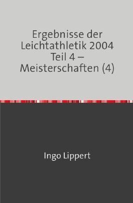 Ergebnisse der Leichtathletik 2004 Teil 4 – Meisterschaften (4)