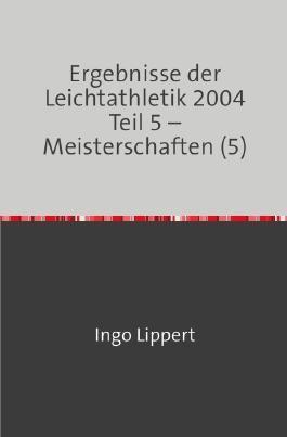 Ergebnisse der Leichtathletik 2004 Teil 5 – Meisterschaften (5)