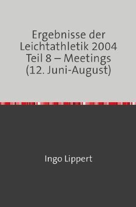 Ergebnisse der Leichtathletik 2004 Teil 8 – Meetings (12. Juni-August)