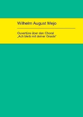 """Wilhelm August Mejo: Ouvertüre über den Choral """"Ach bleib mit deiner Gnade"""""""