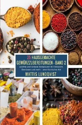 25 Hausgemachte Gewürzzubereitungen / 25 Hausgemachte Gewürzzubereitungen - Band 2