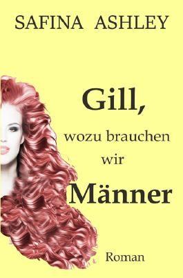 Gill, wozu brauchen wir Männer