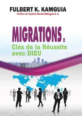 Migrations: Clés de la réussite avec DIEU