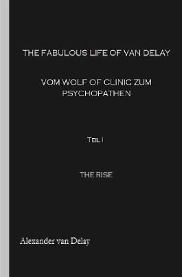 The fabulous Life of van Delay - vom Wolf of Clinic zum Psychopathen