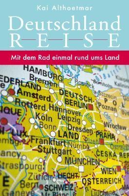 Deutschlandreise. Mit dem Rad einmal rund ums Land