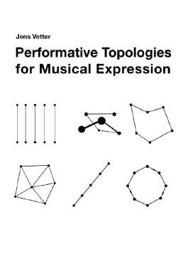 Performative Topologies for Musical Expression