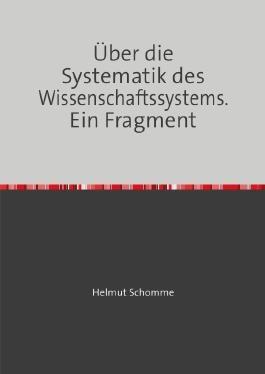 Über die Systematik des Wissenschaftssystems. Ein Fragment
