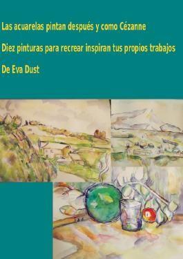 Las acuarelas pintan después y como Cézanne