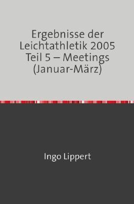 Ergebnisse der Leichtathletik 2005 Teil 5 – Meetings (Januar-März)