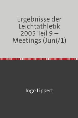 Ergebnisse der Leichtathletik 2005 Teil 9 – Meetings (Juni/1)