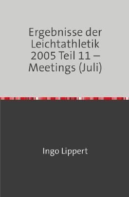 Ergebnisse der Leichtathletik 2005 Teil 11 – Meetings (Juli)