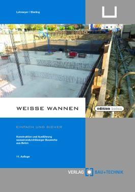 Weiße Wannen - einfach und sicher: Konstruktion und Ausführung wasserundurchlässiger Bauwerke aus Beton (edition beton)