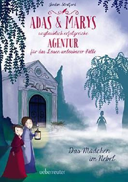 Das Mädchen im Nebel: Adas und Marys unglaublich erfolgreiche Agentur für das Lösen unlösbarer Fälle Band 2 (German Edition)