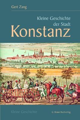 Kleine Geschichte der Stadt Konstanz (Kleine Geschichte. Regionalgeschichte - fundiert und kompakt)