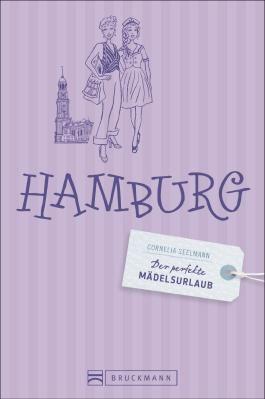 Der perfekte Mädelsurlaub – Hamburg