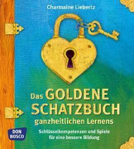 Das goldene Schatzbuch ganzheitlichen Lernens