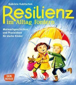 Resilienz im Alltag fördern: Mutmachgeschichten und Praxisideen für starke Kinder