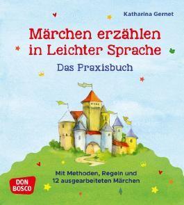 Märchen erzählen in Leichter Sprache. Das Praxisbuch
