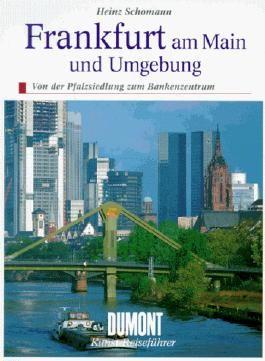 Frankfurt am Main und Umgebung. Kunst - Reiseführer. Von der Pfalzsiedlung zum Bankenzentrum