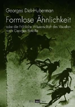 Formlose Ähnlichkeit oder die Fröhliche Wissenschaftdes Visuellen nach Georges Bataille