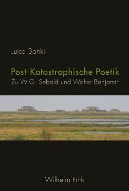 Post-Katastrophische Poetik: Zu W. G. Sebald und Walter Benjamin