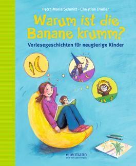 Warum ist die Banane krumm? Vorlesegeschichten für neugierige Kinder