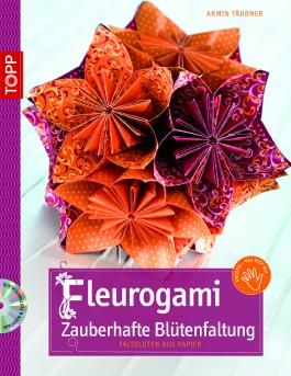 Fleurogami - Zauberhafte Blütenfaltung, m. DVD