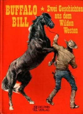 Buffalo Bill. Zwei Geschichten aus dem Wilden Westen - 1. Buffalo Bill bei den Apachen  / 2. Buffalo Bill in Silver City