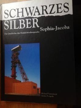 Schwarzes Silber. Die Geschichte des Steinkohlenbergwerks Sophia-Jacoba