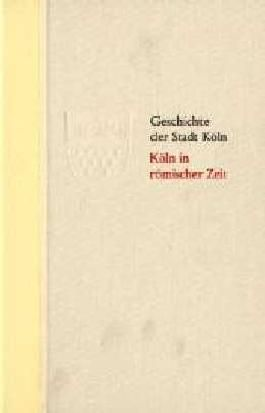 Geschichte der Stadt Köln - Halbleder-Ausgabe / Köln in römischer Zeit