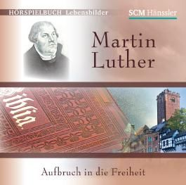 Martin Luther - Aufbruch in die Freiheit