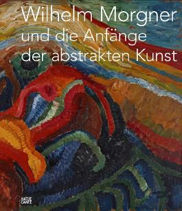 Wilhelm Morgner und die Anfänge der abstrakten Kunst