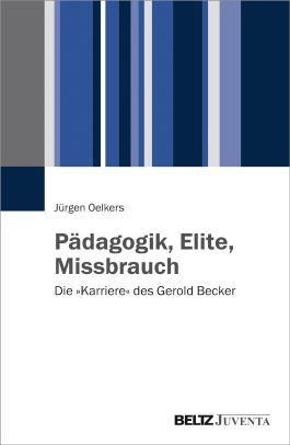 Pädagogik, Elite, Missbrauch: Die »Karriere« des Gerold Becker