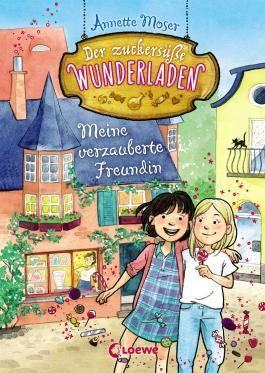 Der zuckersüße Wunderladen - Meine verzauberte Freundin