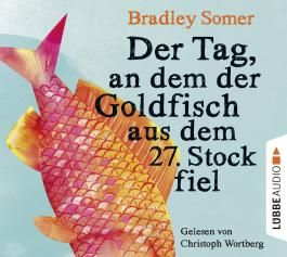 Der Tag, an dem der Goldfisch aus dem 27. Stock fiel, 6 Audio-CDs