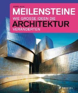Meilensteine - Wie große Ideen die Architektur veränderten