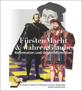 FürstenMacht & wahrer Glaube - Reformation und Gegenreformation