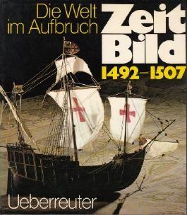 Zeitbild / Die Welt im Aufbruch 1492-1507: Das historische Nachrichtenmagazin