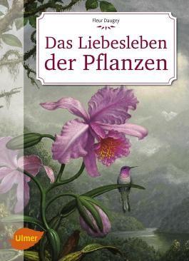 Das Liebesleben der Pflanzen