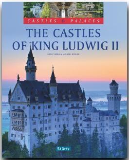 The Castles of King Ludwig II - Castles & Palaces - Burgen & Schlösser - Die Schlösser König Ludwigs II.