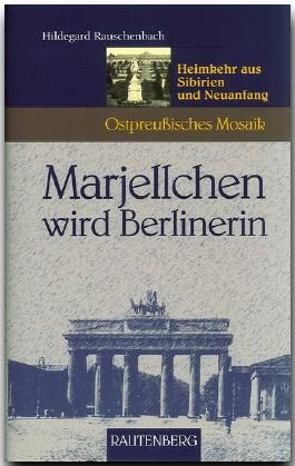 Marjellchen wird Berlinerin - Heimkehr aus Sibirien und Neuanfang
