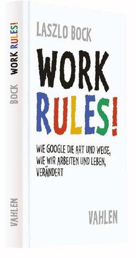 Work Rules!: Wie Google die Art und Weise, wie wir leben und arbeiten, verändert