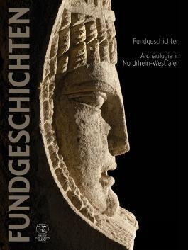 Fundgeschichten. Archäologie in Nordrhein-Westfalen