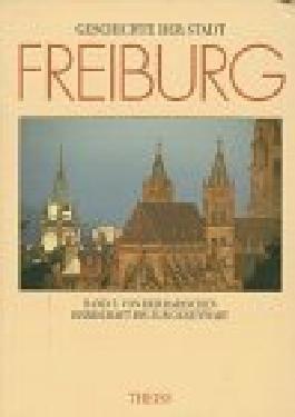 Geschichte der Stadt Freiburg im Breisgau, in 3 Bdn., Bd.3, Von der badischen Herrschaft bis zur Gegenwart