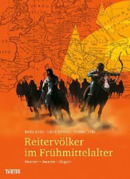 Reitervölker im Frühmittelalter: Hunnen - Awaren - Ungarn