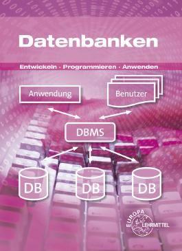Datenbanken - Entwickeln, Programmieren, Anwenden