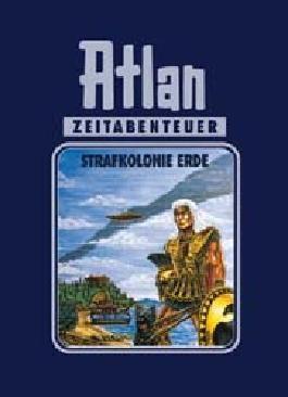 Atlan-Zeitabenteuer / Strafkolonie Erde