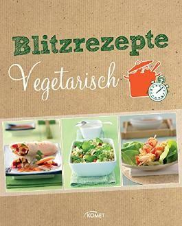 Blitzrezepte vegetarisch: Schnelle Gerichte ohne Fleisch